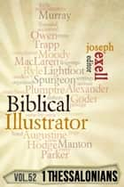 The Biblical Illustrator - Pastoral Commentary on 1 Thessalonians ebook by Joseph Exell