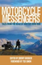 Motorcycle Messengers - Tales from the Road by Writers who Ride ebook by Jeremy Kroeker, Ted Simon, Lois Pryce