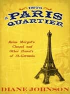 Into A Paris Quartier ebook by Diane Johnson