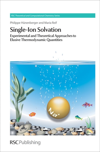 Single-Ion Solvation - Experimental and Theoretical Approaches to Elusive Thermodynamic Quantities ebook by Philippe Hunenberger,Maria Reif,Walter Thiel,Kenneth D Jordan,Carmay Lim,Jonathan Hirst