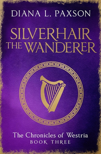 Silverhair the Wanderer - Book Three of the Chronicles of Westria ebook by Diana L Paxson