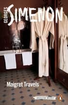 Maigret Travels - Inspector Maigret #51 ebook by Georges Simenon, Howard Curtis