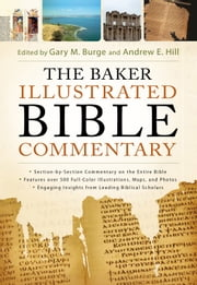 The Baker Illustrated Bible Commentary ebook by Gary M. Burge,Andrew E. Hill