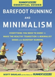 Runner's World Essential Guides: Barefoot Running and Minimalism - Everything You Need to Know to Make the Healthy Transition to Minimalist Shoes and Barefoot Running ebook by Scott Douglas,The Editors of Runner's World