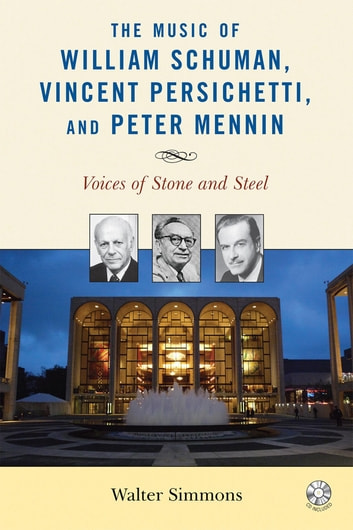The Music of William Schuman, Vincent Persichetti, and Peter Mennin - Voices of Stone and Steel ebook by Walter Simmons