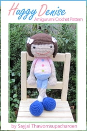 Huggy Denise - Amigurumi Crochet Pattern ebook by Sayjai Thawornsupacharoen