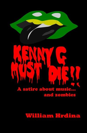 Kenny G Must Die- A Satire About Music... And Zombies ebook by William Hrdina