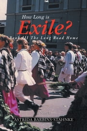 How Long Is Exile? - BOOK III the Long Road Home ebook by Astrida Barbins-Stahnke