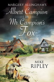 Margery Allingham's Mr Campion's Fox - A brand-new Albert Campion mystery written by Mike Ripley ebook by Mike Ripley
