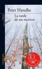 La tarde de un escritor ebook by Peter Handke
