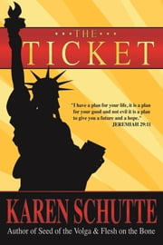 The Ticket: 1st in a Trilogy of an American Family Immigration Saga ebook by Karen  L Schutte