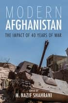Modern Afghanistan - The Impact of 40 Years of War ebook by Nazif Shahrani, Sonia Ahsan, Parul Bakhshi,...