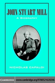 John Stuart Mill: A Biography ebook by Capaldi, Nicholas