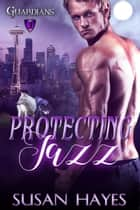 Protecting Jazz - Guardians ebook by Susan Hayes