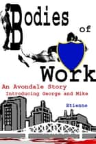 Bodies of Work (an Avondale Story) ebook by Etienne