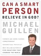 Can a Smart Person Believe in God? ebook by Michael Guillen