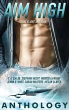 Aim High ebook by T.A. Chase, Morticia Knight, Stephani Hecht,...