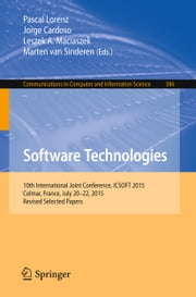 Software Technologies - 10th International Joint Conference, ICSOFT 2015, Colmar, France, July 20-22, 2015, Revised Selected Papers ekitaplar by Jorge Cardoso, Pascal Lorenz, Leszek A. Maciaszek,...
