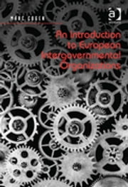 An Introduction to European Intergovernmental Organizations ebook by Marc Cogen