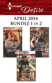 Harlequin Desire April 2014 - Bundle 1 of 2 - One Good Cowboy\His Lover's Little Secret\Wanting What She Can't Have ebook by Catherine Mann,Andrea Laurence,Yvonne Lindsay