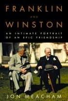 Franklin and Winston - An Intimate Portrait of an Epic Friendship ebook by Jon Meacham