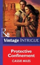 Protective Confinement (Mills & Boon Intrigue) (Safe House: Mesa Verde, Book 1) ebook by Cassie Miles