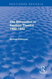 The Revolution in German Theatre 1900-1933 (Routledge Revivals) ebook by Michael Patterson