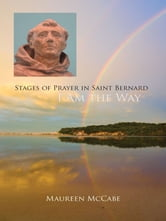 I Am the Way - Stages of Prayer in Saint Bernard ebook by Maureen McCabe OCSO