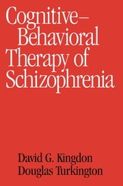 Cognitive Therapy of Schizophrenia ebook by David G. Kingdon, MD,Douglas Turkington, MD
