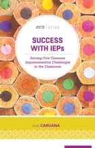 Success with IEPs - Solving Five Common Implementation Challenges in the Classroom (ASCD Arias) ebook by Vicki Caruana