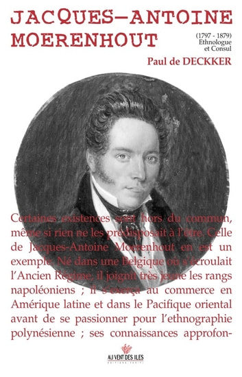 Jacques-Antoine Moerenhout - 1797-1879 Ethnologue et Consul ebook by Paul De Deckker
