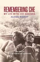 Remembering Che ebook by Aleida March