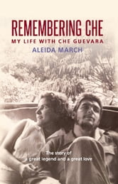 Remembering Che - My Life with Che Guevara ebook by Aleida March