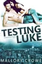Testing Luke - Devereaux Billionaires, #3 ebook by Mallory Crowe