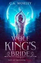 The Wolf King's Bride ebook by C.A. Worley