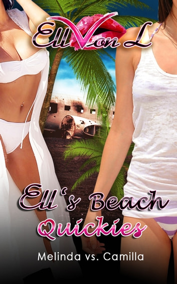 Ell's Beach Quickies - Melinda vs. Camilla ebook by Ell Von L
