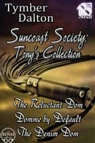 Suncoast Society: Tony's Collection ebook by Tymber Dalton