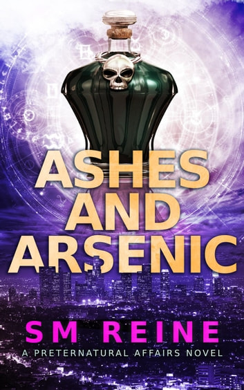 Ashes and Arsenic - Preternatural Affairs, #6 ebook by SM Reine