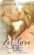 Let Love Be ebook by Melissa Collins