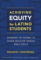 Achieving Equity for Latino Students ebook by Frances E. Contreras