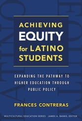 Achieving Equity for Latino Students - Expanding the Pathway to Higher Education Through Public Policy ebook by Frances E. Contreras
