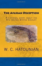 The Afghan Deception - A fictional story about the 4th United States Cavalry ebook by W. C. Hatounian