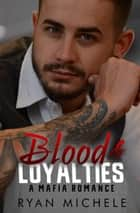 Blood & Loyalties: A Mafia Romance - Loyalties, #1 ebook by Ryan Michele