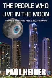 The People Who Live in the Moon ebook by Paul Heider Jr