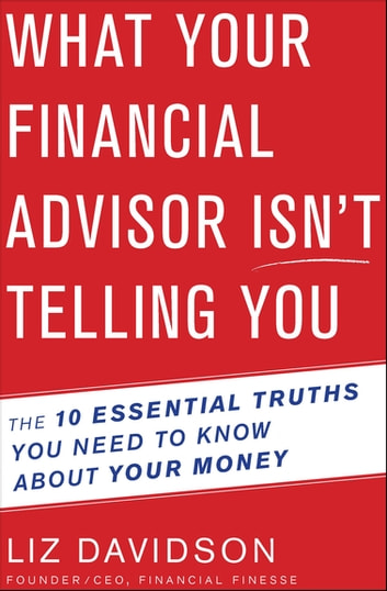 What Your Financial Advisor Isn't Telling You - The 10 Essential Truths You Need to Know About Your Money ebook by Liz Davidson