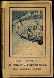 Per luchtschip de Argonaut naar Mars (Illustrated) ebook by Albert Daiber