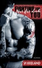Fighting for you – Nur für dich ebook by Vi Keeland
