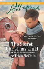 The Secret Christmas Child ebook by Lee Tobin McClain