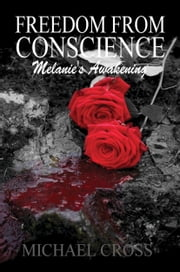 Freedom From Conscience: Melanie's Awakening ebook by Michael Cross