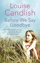 Before We Say Goodbye ebook by Louise Candlish
